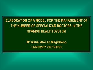 ELABORATION OF A MODEL FOR THE MANAGEMENT OF THE NUMBER OF SPECIALIZAD DOCTORS IN THE SPANISH HEALTH SYSTEM Mª Isabel A