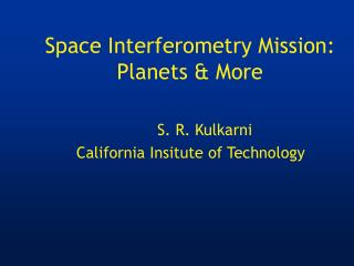Space Interferometry Mission: Planets & More