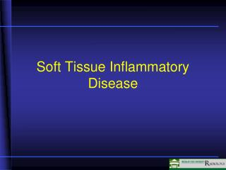 Soft Tissue Inflammatory Disease