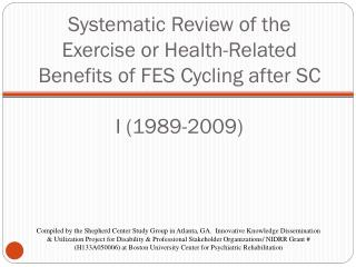 Systematic Review of the Exercise or Health-Related Benefits of FES Cycling after SC I (1989-2009)