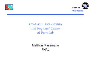 US-CMS User Facility and Regional Center at Fermilab
