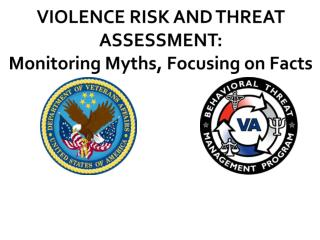 VIOLENCE RISK AND THREAT ASSESSMENT: Monitoring Myths, Focusing on Facts