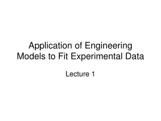 Application of Engineering Models to Fit Experimental Data
