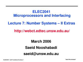 ELEC2041 Microprocessors and Interfacing Lecture 7: Number Systems – II Extras http://webct.edtec.unsw.edu.au/