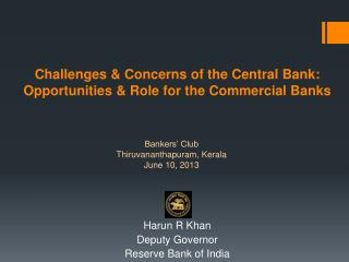 Challenges & Concerns of the Central Bank:  Opportunities & Role for the Commercial Banks