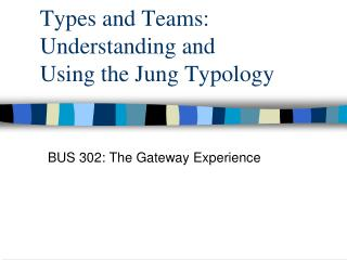 Types and Teams: Understanding and  Using the Jung Typology