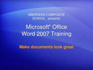 Microsoft ®  Office  Word  2007 Training