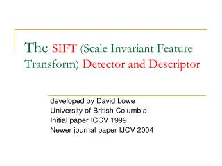 The  SIFT  (Scale Invariant Feature Transform)  Detector and Descriptor