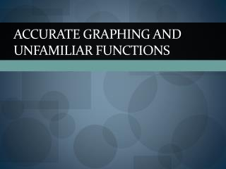 Accurate Graphing and Unfamiliar Functions