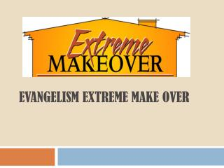 Evangelism Extreme  Make  over