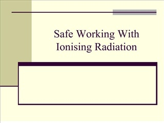 Safe Working With Ionising Radiation