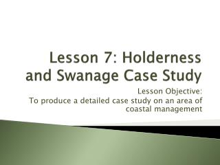 Lesson 7: Holderness and Swanage Case Study