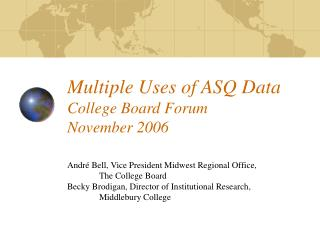 Multiple Uses of ASQ Data College Board Forum November 2006