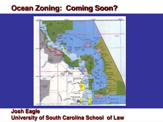 Ocean Zoning:  Coming Soon? Josh Eagle University of South Carolina School  of Law