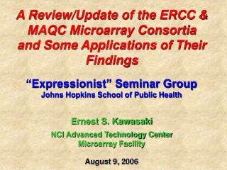 "A Review/Update of the ERCC & MAQC Microarray Consortia and Some Applications of Their Findings ""Expressionist"" Semi"