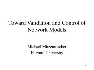 Toward Validation and Control of Network Models