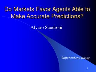 Do Markets Favor Agents Able to Make Accurate Predictions?