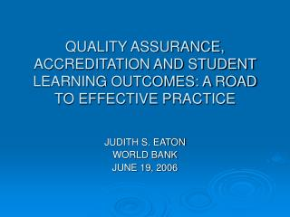 QUALITY ASSURANCE, ACCREDITATION AND STUDENT LEARNING OUTCOMES: A ROAD TO EFFECTIVE PRACTICE