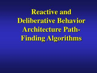 Reactive and Deliberative Behavior Architecture Path-Finding Algorithms