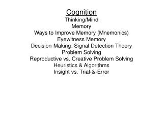 Cognition Thinking/Mind Memory Ways to Improve Memory (Mnemonics) Eyewitness Memory Decision-Making: Signal Detection Th