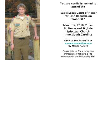 You are cordially invited to attend the  Eagle Scout Court of Honor for Josh Rennebaum Troop 312 March 14, 2010, 2 p.m.