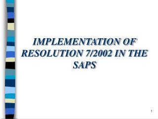 IMPLEMENTATION OF RESOLUTION 7/2002 IN THE SAPS