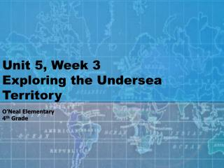 Unit 5, Week 3 Exploring the Undersea Territory