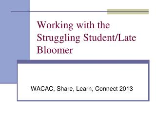 Working with the Struggling Student/Late Bloomer