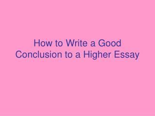 How to Write a Good Conclusion to a Higher Essay