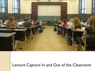 Lecture Capture In and Out of the Classroom