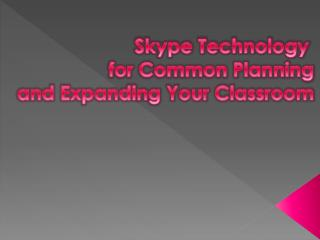 Skype Technology  for Common Planning and Expanding Your Classroom