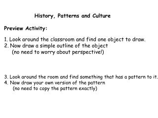 History, Patterns and Culture Preview Activity: 1. Look around the classroom and find one object to draw.   Now draw a