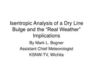 "Isentropic Analysis of a Dry Line Bulge and the ""Real Weather"" Implications"