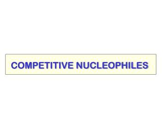 COMPETITIVE NUCLEOPHILES