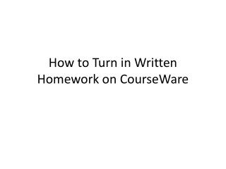 How to Turn in Written Homework on  CourseWare