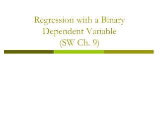 Regression with a Binary Dependent Variable (SW Ch. 9)