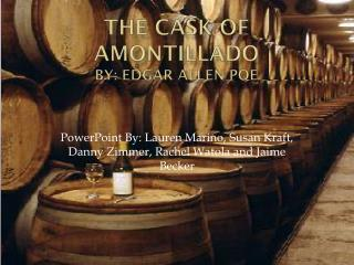 The Cask of Amontillado By: Edgar Allen Poe