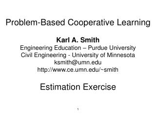 Problem-Based Cooperative Learning Karl A. Smith Engineering Education – Purdue University Civil Engineering - Univers