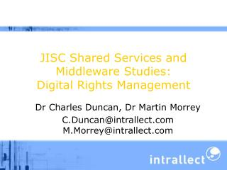 JISC Shared Services and Middleware Studies:  Digital Rights Management