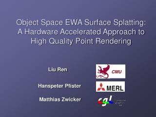 Object Space EWA Surface Splatting: A Hardware Accelerated Approach to High Quality Point Rendering