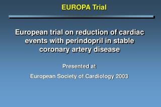 European trial on reduction of cardiac events with perindopril in stable coronary artery disease