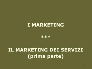 I MARKETING *** IL MARKETING DEI SERVIZI (prima parte)