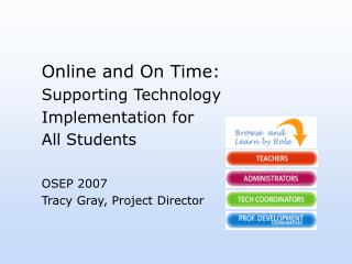 Online and On Time:  Supporting Technology  Implementation for  All Students OSEP 2007 Tracy Gray, Project Director