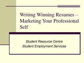 Writing Winning Resumes – Marketing Your Professional Self
