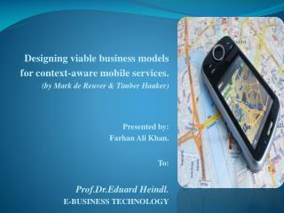 Designing  viable business models  for context-aware  mobile services. ( by Mark de Reuver & Timber Haaker ) Presented b