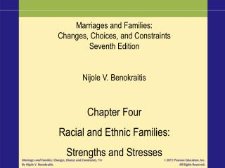 Marriages and Families: Changes, Choices, and Constraints Seventh Edition Nijole V. Benokraitis Chapter Four Racial and