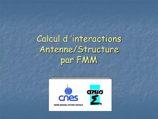 Calcul d 'interactions Antenne/Structure par FMM