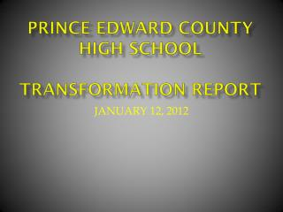 PRINCE EDWARD COUNTY HIGH SCHOOL TRANSFORMATION REPORT