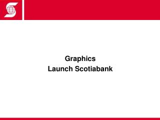 Graphics Launch Scotiabank