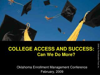 COLLEGE ACCESS AND SUCCESS:   	Can We Do More?